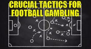 Crucial Tactics For Football Gambling